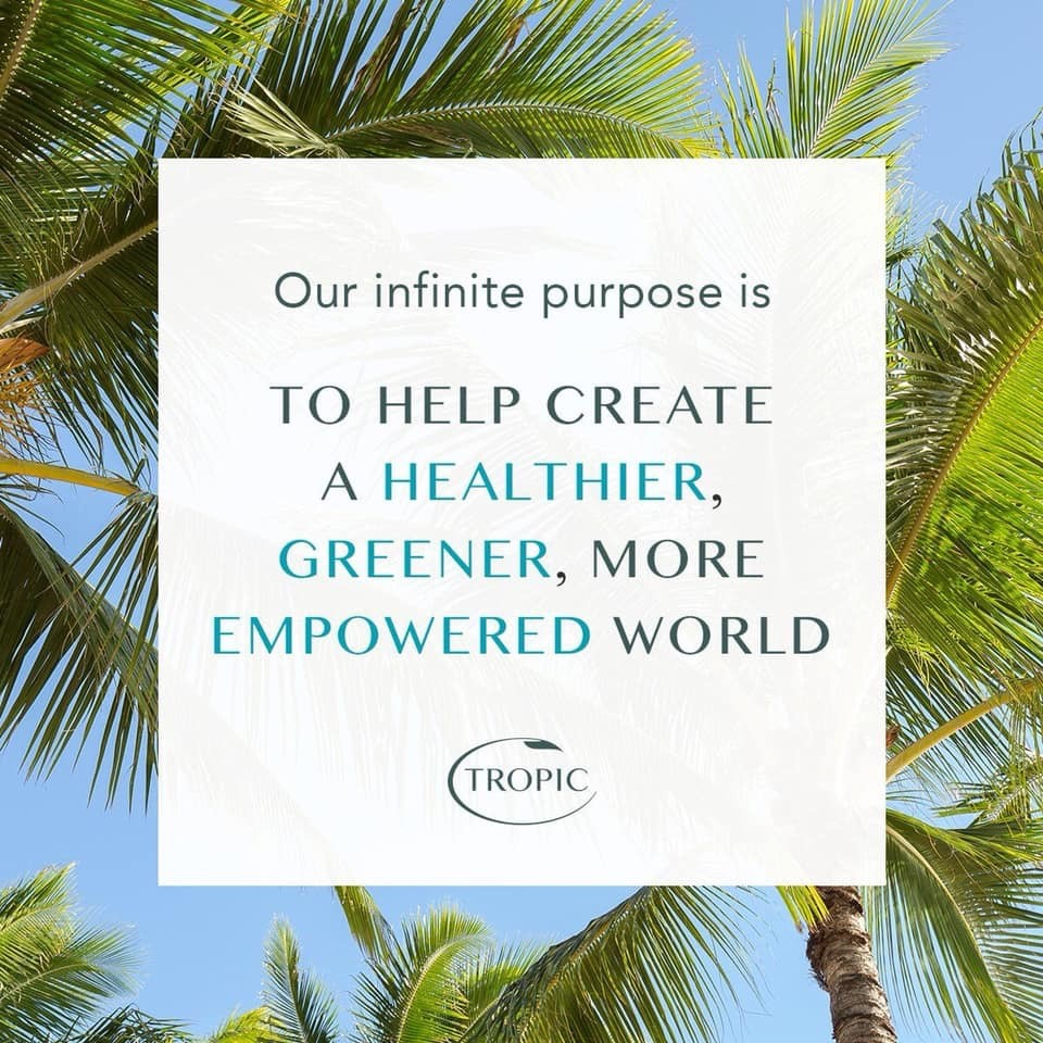 Tropic Ambassador, mission statement to Crete a healthier, greener, more empowered world